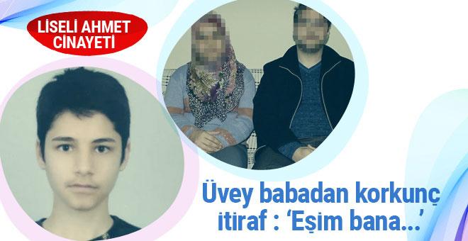 Liseli Ahmet cinayetinde üvey babanın korkunç itirafı