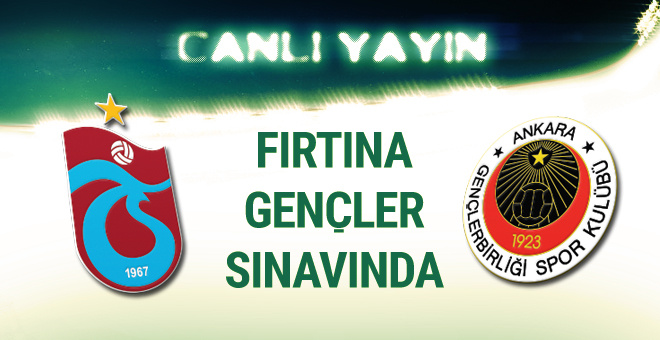 Trabzonspor-Gençlerbirliği maçı CANLI YAYIN