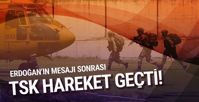 Erdoğan'ın mesajı sonrası TSK harekete geçti!