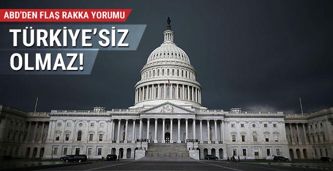 ABD'den flaş açıklama: Türkiye olmadan olmaz