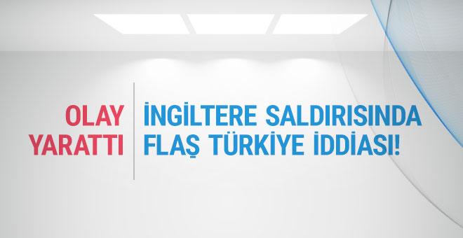 İngiltere saldırısında olay yaratan Türkiye iddiası!