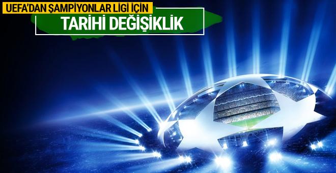 UEFA'dan Şampiyonlar Ligi için tarihi değişiklik!