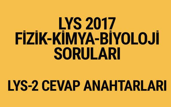 LYS Fen Bilimleri soruları 2017 Fizik-Kimya-Biyoloji cevap anahtarları