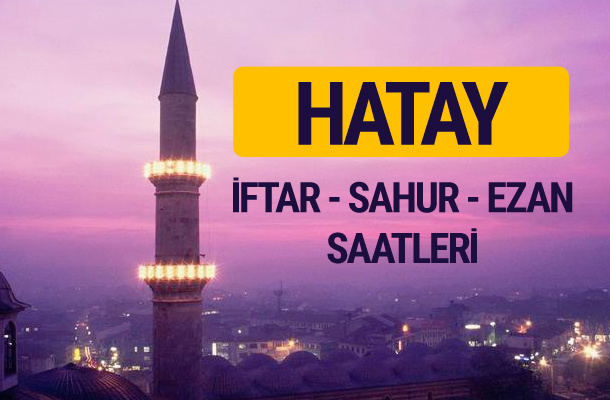 Hatay iftar saati imsak vakti ve ezan saatleri