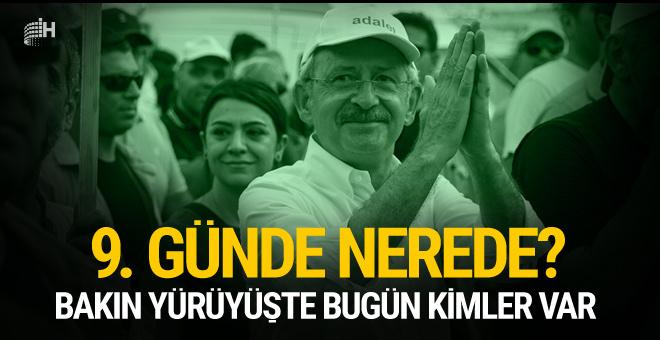 Kemal Kılıçdaroğlu 9. günde nerede? Yürüyüşte kimler var?