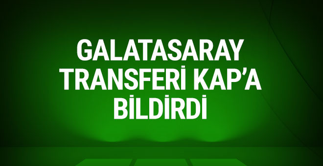 Galatasaray transferini KAP'a bildirdi