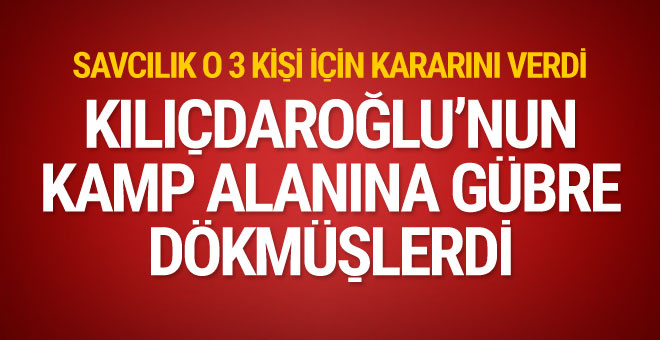 Kılıçdaroğlu'nun kamp alanına gübre dökenler için karar