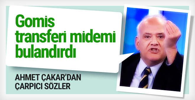 Ahmet Çakar: Gomis transferi midemi bulandırdı