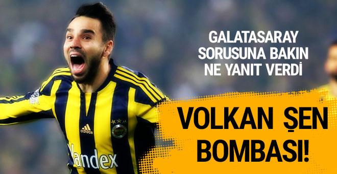 Volkan Şen Galatasaray sorusuna bakın ne dedi!
