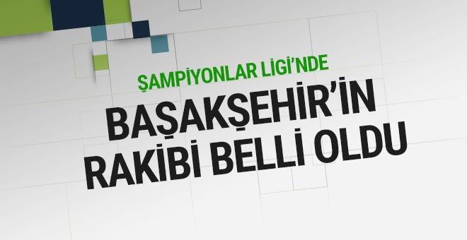 Şampiyonlar Ligi'nde kura çekildi! Başakşehir'in rakibi...