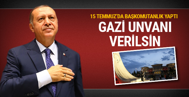 Cumhurbaşkanı Erdoğan'a Gazi unvanı önerisi