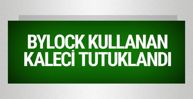 ByLock kullanan kaleci tutuklandı
