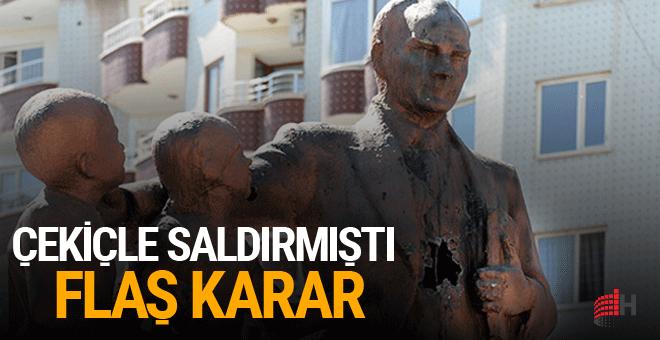 Atatürk anıtına çekiçle saldırmıştı karar çıktı