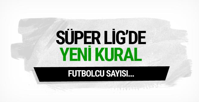 Süper Lig'de yeni kural! Futbolcu sayısı...