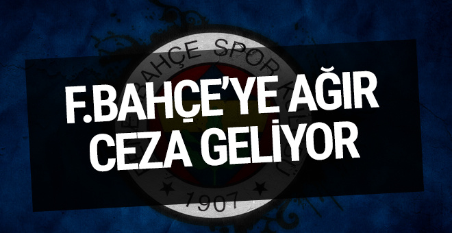 Fenerbahçe'ye ağır ceza geliyor