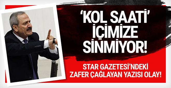 Star'daki olay Zafer Çağlayan yazısı kol saati içimize sinmiyor!