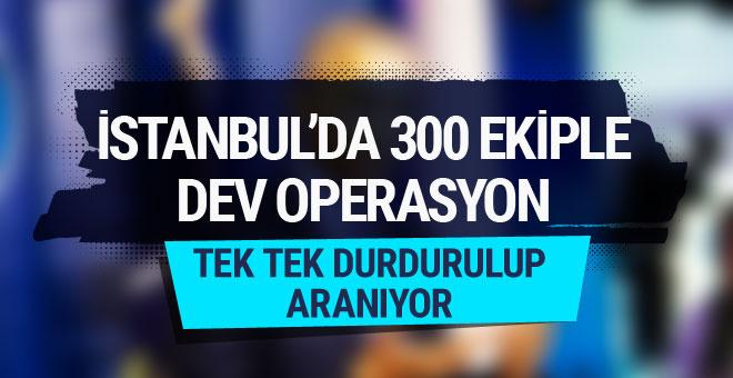 İstanbul'da dev operasyon 38 noktada 300 ekip...