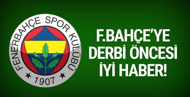 Derbi öncesi Fenerbahçe'ye iyi haber