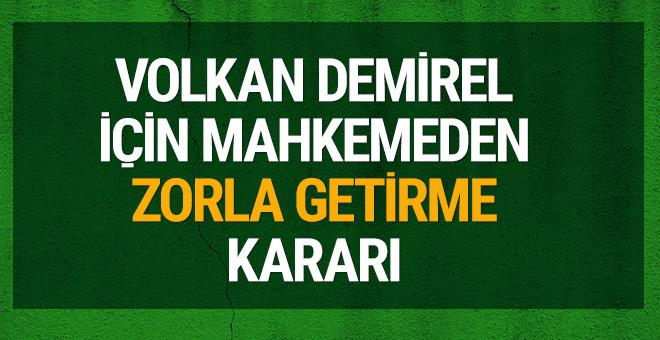 Volkan Demirel'e mahkemeden 'zorla getirme' kararı