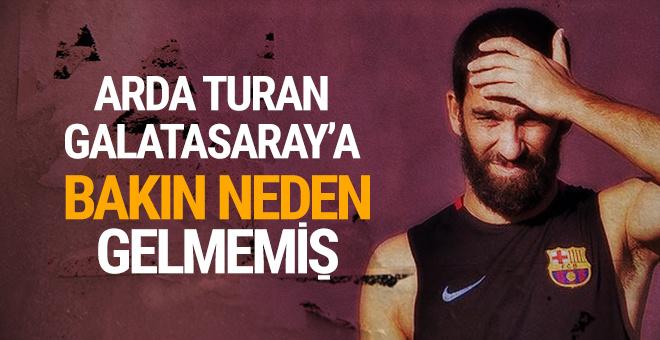 Arda Turan Galatasaray'a neden gelmedi?