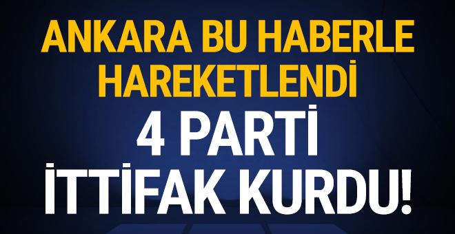 Ankara bu haberle hareketlendi: 4 parti ittifak kurdu!