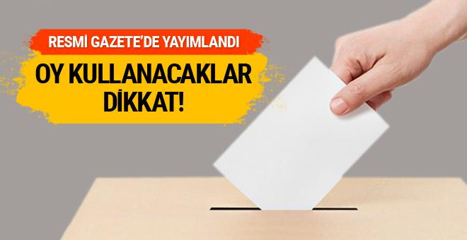 Resmi Gazete'de yayımlandı: Oy kullanacaklar dikkat!