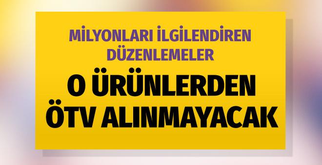 O ürünlerden ÖTV alınmayacak! Kanun teklifi Meclis'ten geçti