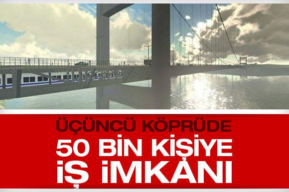 Üçüncü köprü ile 50 bin kişiye iş