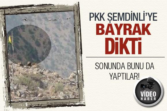 PKK Şemdinli'ye sözde bayrağını dikti!
