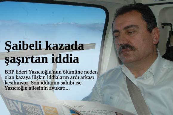 Yazıcıoğlu kazasında şaşırtan iddia