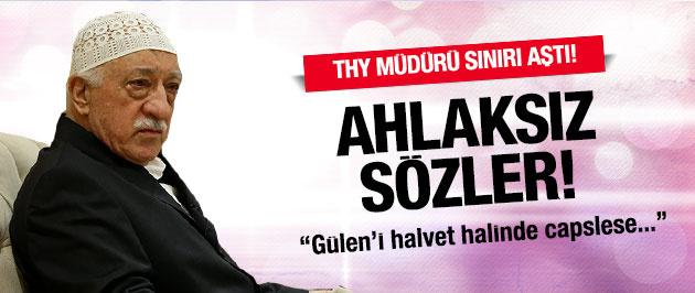 THY müdüründen Gülen için ahlaksız sözler!