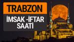 Trabzon imsak vakti iftar sahur saatleri -Sabah akşam ezanı kaçta?