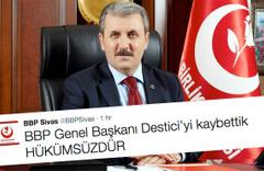 BBP Sivas : 'Desticiyi kaybettik hükümsüzdür!'