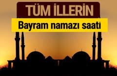 Bayram namazı saatleri 2018 Diyanetin il il namaz vakti