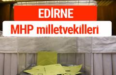 MHP Edirne Milletvekilleri 2018 -27. Dönem listesi