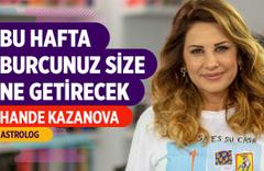 Hande Kazanova 22-28 Temmuz haftası burç yorumları