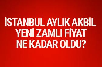 İstanbul aylık akbil mavi kart ne kadar oldu?