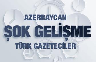 Bomba haber! Azerbaycan'dan Türk gazetecilere tutuklama