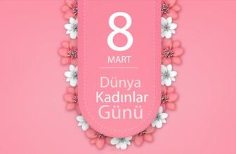 8 Mart sözleri en çok paylaşılan Kadınlar Günü tebrik mesajları