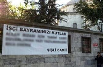 Şişli Camii'inde ilginç 1 Mayıs pankartı