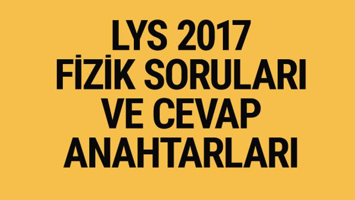 LYS Fizik soruları ve cevapları 2017 ÖSYM ais