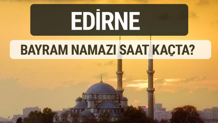 Edirne bayram namazı saat kaçta 2017 ezan vakti