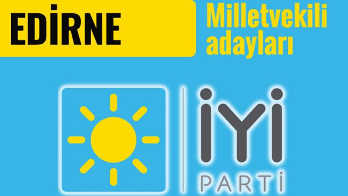 İyi Parti Edirne milletvekili adayları 2018 listesi