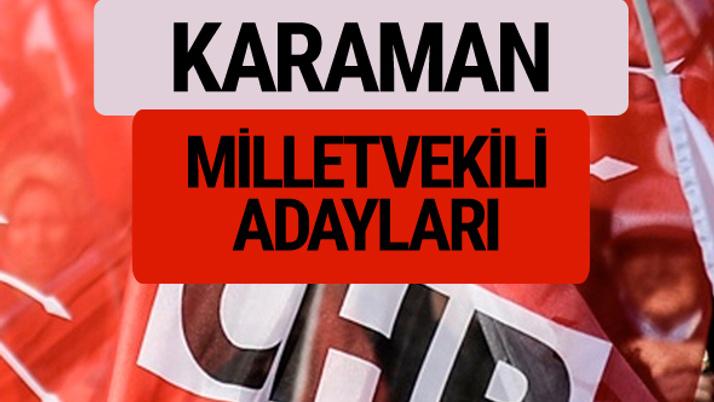 CHP Karaman milletvekili adayları isimleri YSK kesin listesi