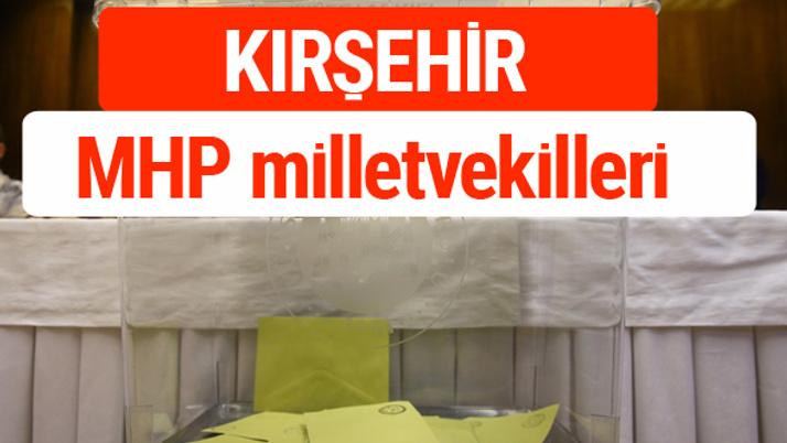 MHP Kırşehir Milletvekilleri 2018 -27. Dönem listesi