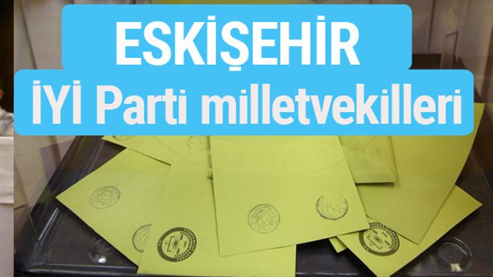 İYİ Parti Eskişehir milletvekilleri listesi iyi parti oy sonucu