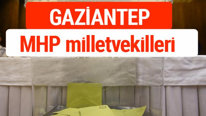 MHP Gaziantep Milletvekilleri 2018 -27. Dönem listesi