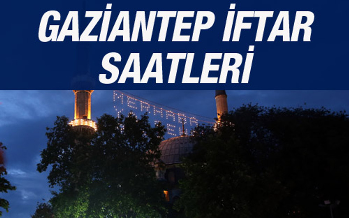 Gaziantep iftar vakti 2016 sahur saatleri ezan vakitleri