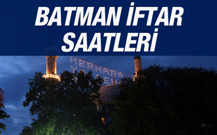 Batman iftar vakti 2016 sahur saatleri ezan vakitleri