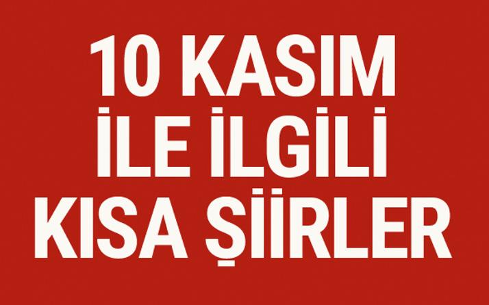 10 Kasım şiirleri 2 3 4 Kıtalık Kısa Atatürk Ile Ilgili şiirler